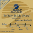 Be Born In Me (Mary)
