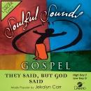 They Said, But God Said